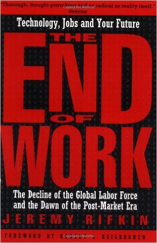"rifkins the end of work essay Speaker of the house newt gingrich talks about the ""end of the traditional job""  and  in an essay, ""problems of the negro movement,"" published in 1964, civil  rights  jeremy rifkin is president of the foundation on economic trends and  the."